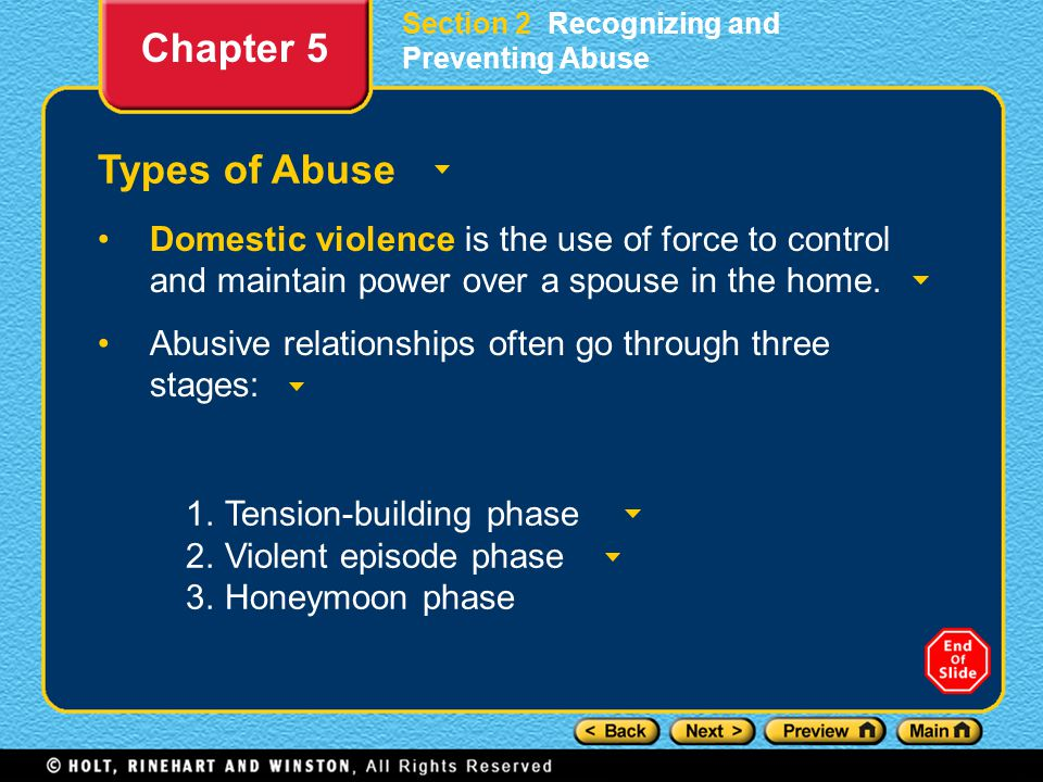 Section 2 Recognizing and Preventing Abuse Types of Abuse Domestic violence is the use of force to control and maintain power over a spouse in the hom