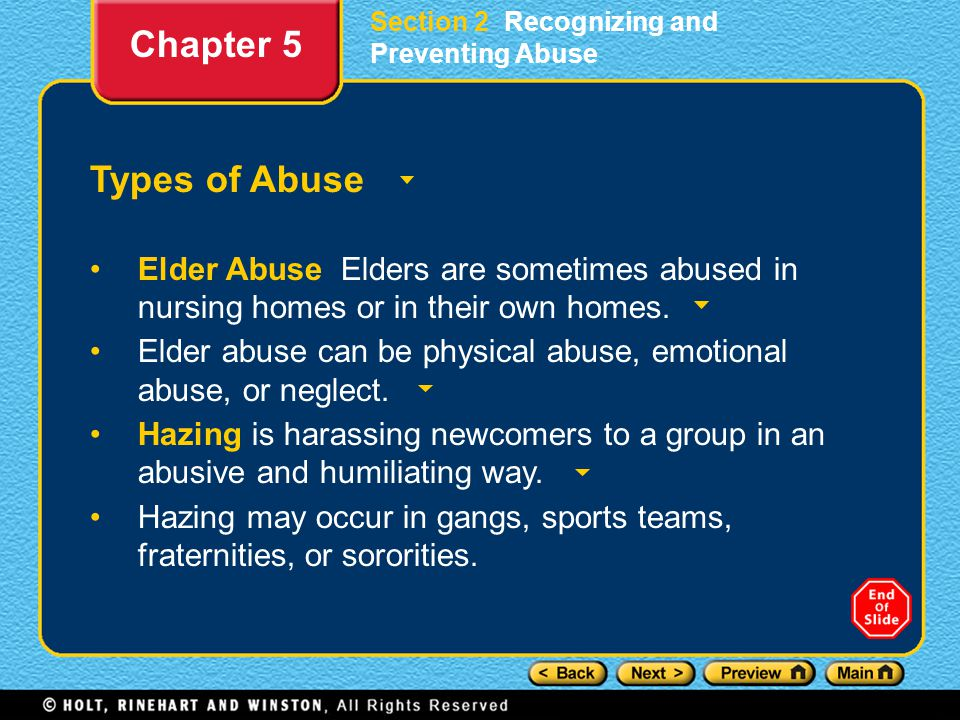 Section 2 Recognizing and Preventing Abuse Types of Abuse Elder Abuse Elders are sometimes abused in nursing homes or in their own homes. Elder abuse