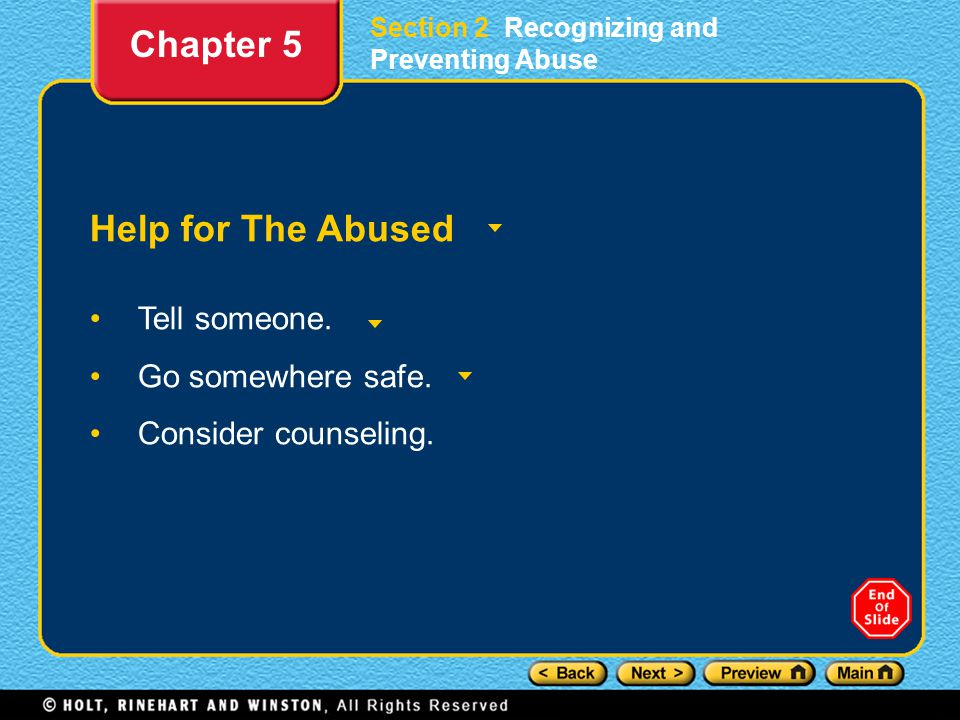 Section 2 Recognizing and Preventing Abuse Help for The Abused Tell someone. Go somewhere safe. Consider counseling. Chapter 5