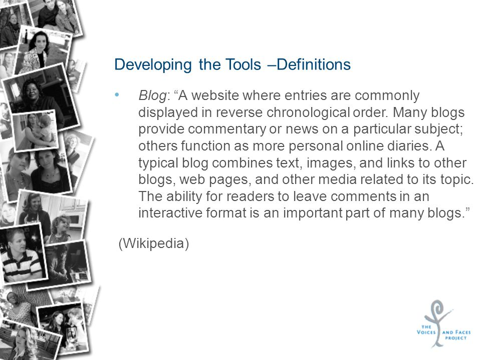 Developing the Tools –Definitions Blog: A website where entries are commonly displayed in reverse chronological order.