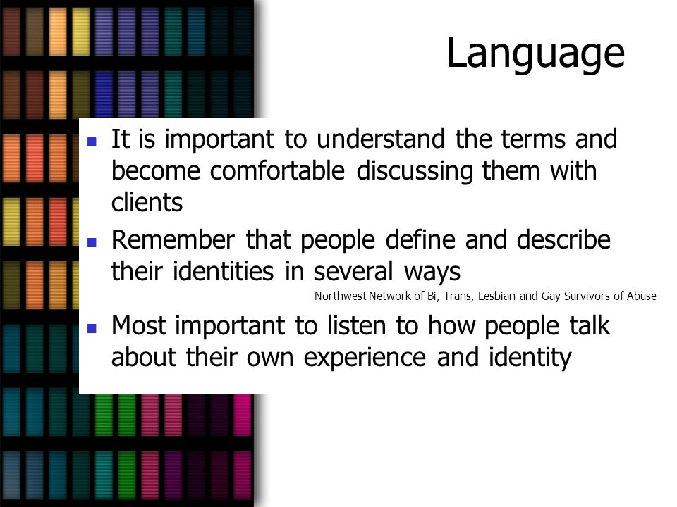 Language It is important to understand the terms and become comfortable discussing them with clients Remember that people define and describe their id