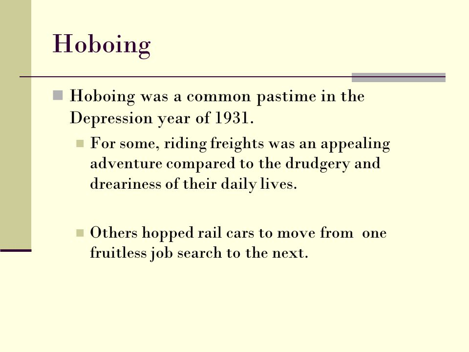 Hoboing Hoboing was a common pastime in the Depression year of 1931. For some, riding freights was an appealing adventure compared to the drudgery and