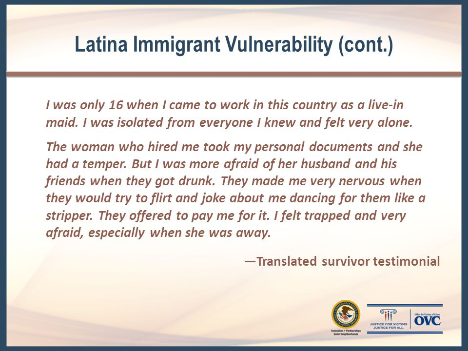 Immigrant Survivors' Rights Most survivors are eligible for— Police response and protection.