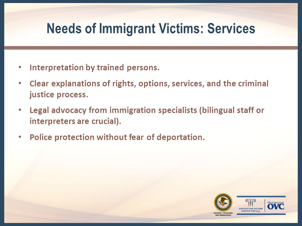 Needs of Immigrant Victims: Services Interpretation by trained persons.