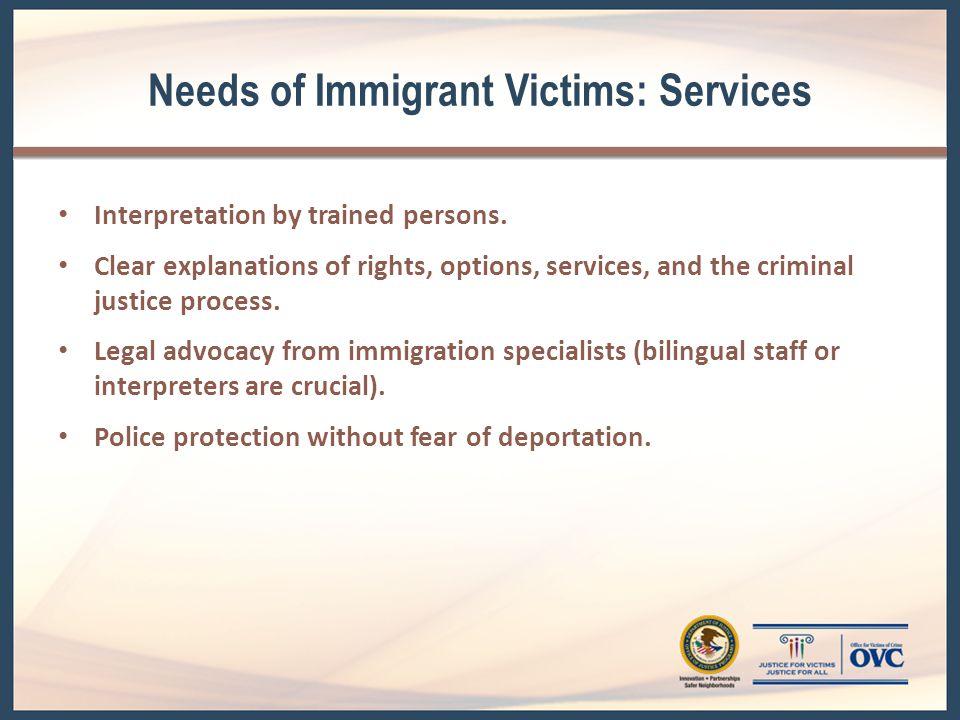 Needs of Immigrant Victims: Establishing Trust Ensure the victim is accompanied by companions de confianza (trustworthy) or victim advocates.