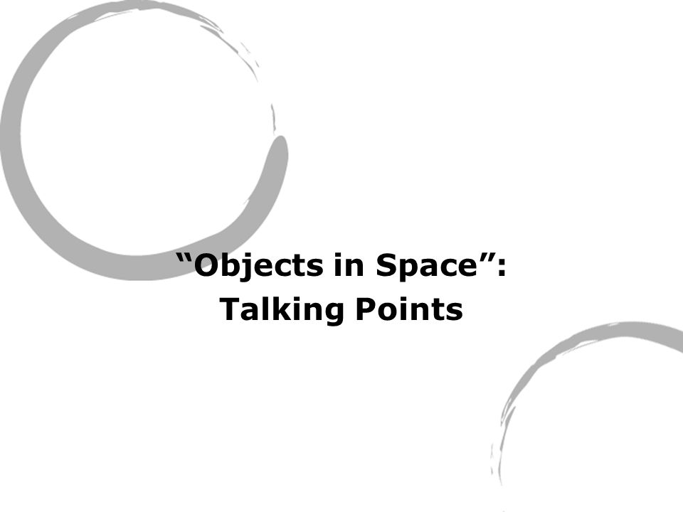 Objects in Space : Talking Points