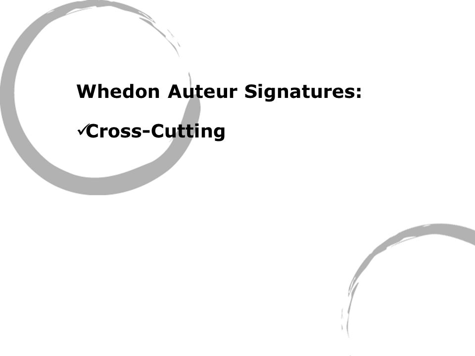 Whedon Auteur Signatures: Cross-Cutting
