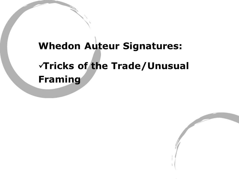 Whedon Auteur Signatures: Tricks of the Trade/Unusual Framing