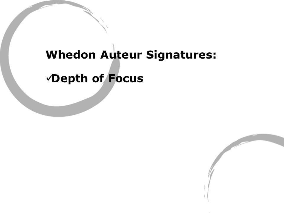 Whedon Auteur Signatures: Depth of Focus