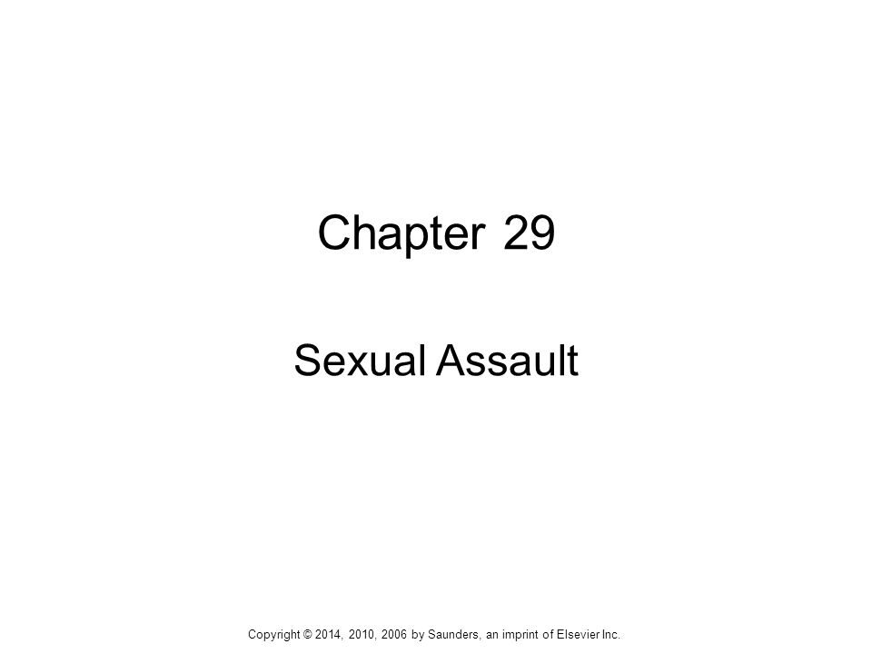 Chapter 29 Sexual Assault Copyright © 2014, 2010, 2006 by Saunders, an imprint of Elsevier Inc.