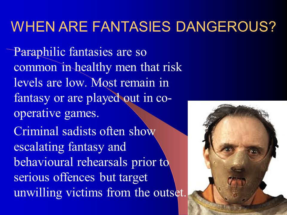 WHEN ARE FANTASIES DANGEROUS.