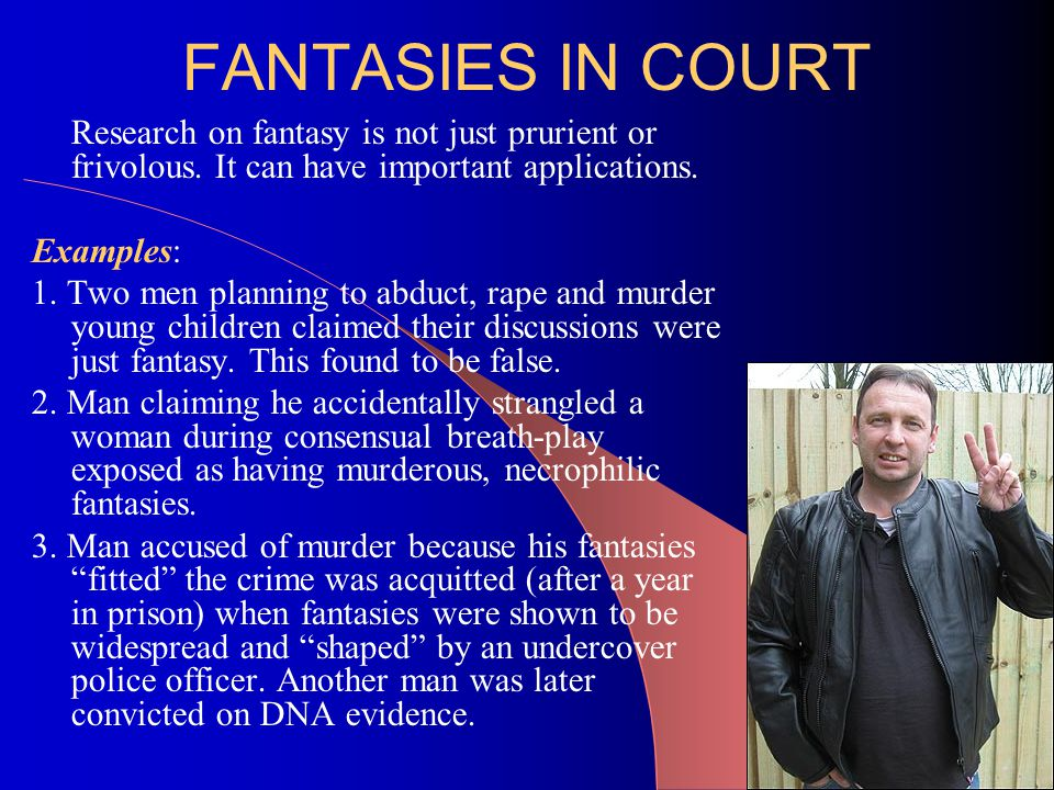 FANTASIES IN COURT Research on fantasy is not just prurient or frivolous.