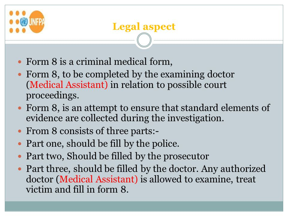 Legal aspect Form 8 is a criminal medical form, Form 8, to be completed by the examining doctor (Medical Assistant) in relation to possible court proceedings.