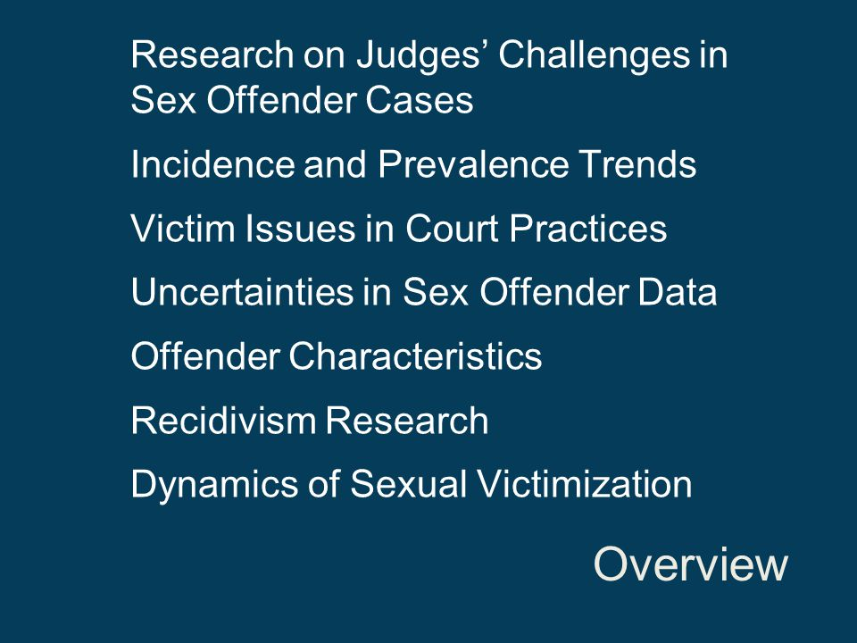 Factors that Pose Difficulties in Sex Offender Cases Disproportionate media attention Negative public sentiment Widespread myths, conflicting information Proliferation of sex offender-specific laws Imperfect science