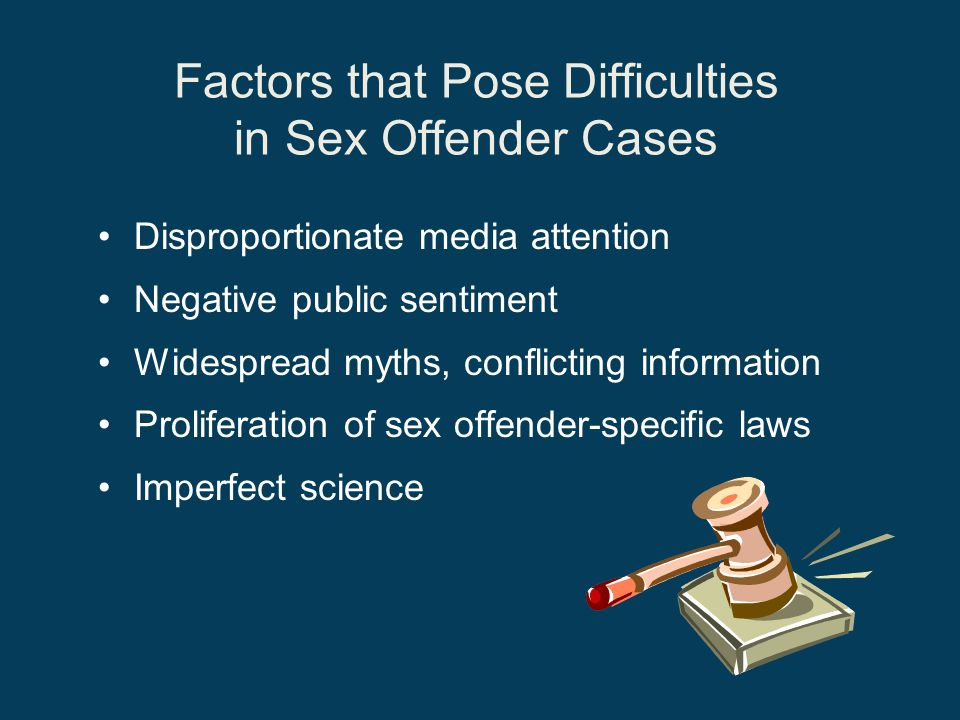 Variations in Offending Behaviors Known age of onset Known targets (victims) Known motivations Deviant arousal, interests (paraphilia) Known patterns of behavior Known frequency, duration/course History of detection
