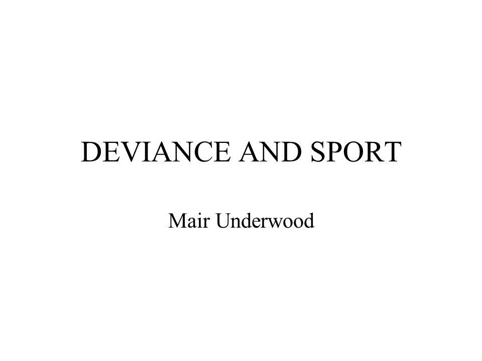 DEVIANCE AND SPORT Mair Underwood
