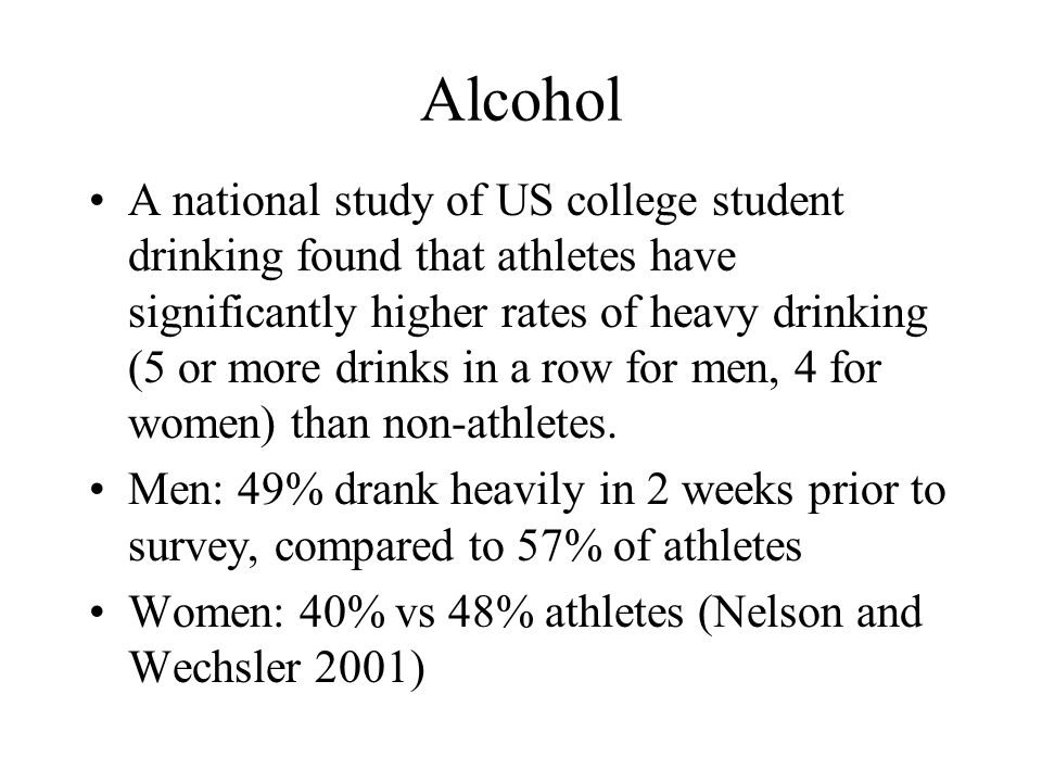 Alcohol A national study of US college student drinking found that athletes have significantly higher rates of heavy drinking (5 or more drinks in a r