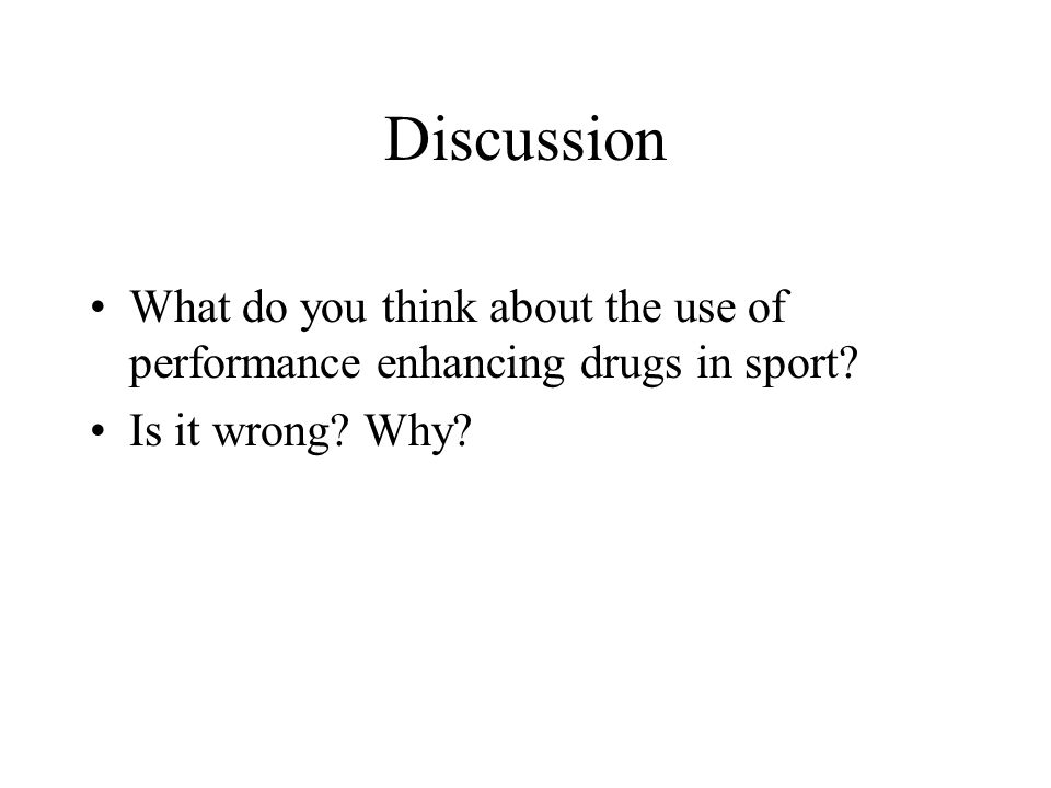 Discussion What do you think about the use of performance enhancing drugs in sport? Is it wrong? Why?