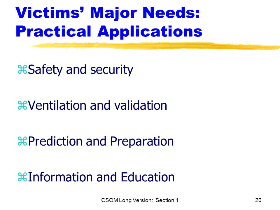 CSOM Long Version: Section 120 Victims' Major Needs: Practical Applications zSafety and security zVentilation and validation zPrediction and Preparation zInformation and Education