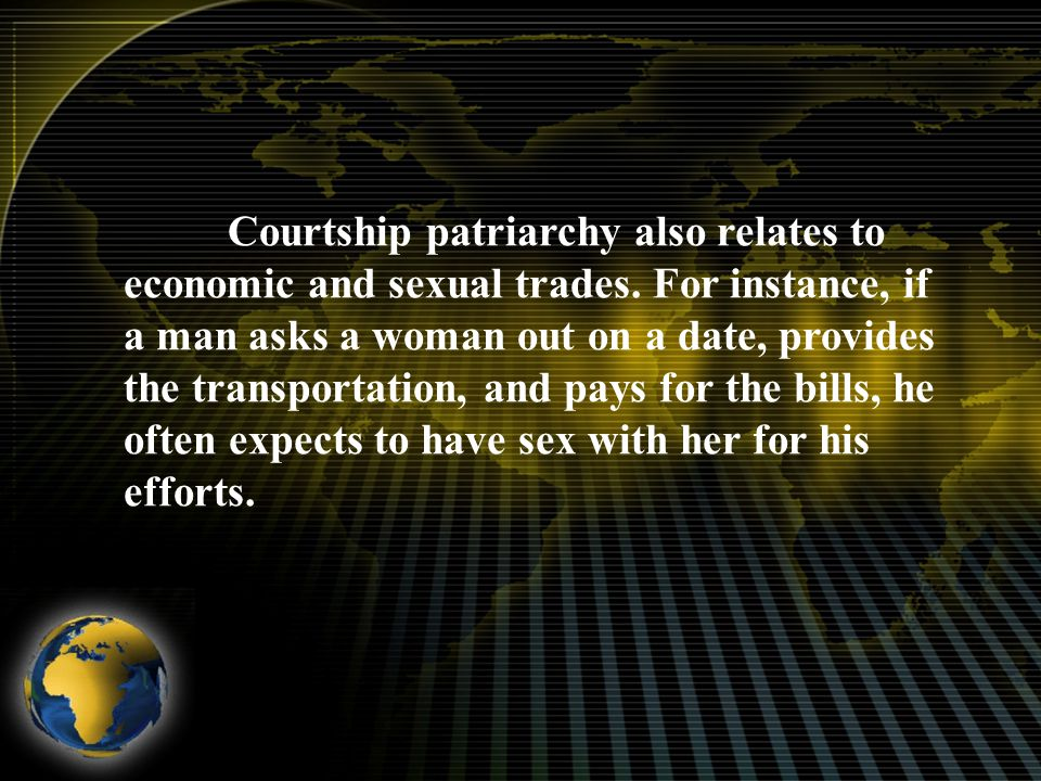 Courtship patriarchy also relates to economic and sexual trades.