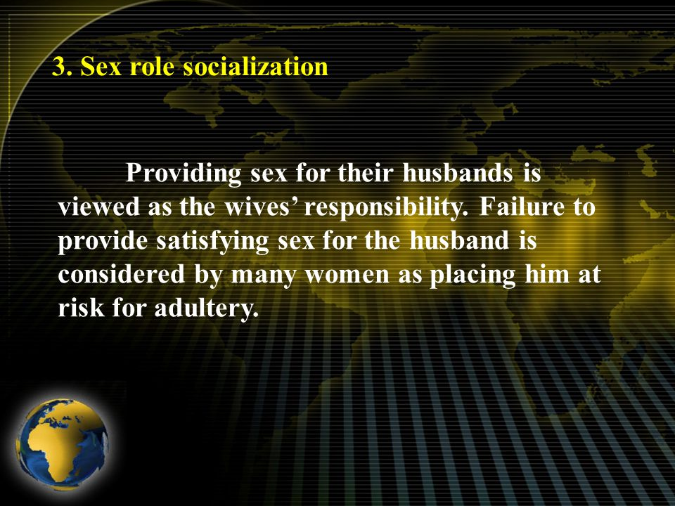 3. Sex role socialization Providing sex for their husbands is viewed as the wives' responsibility.