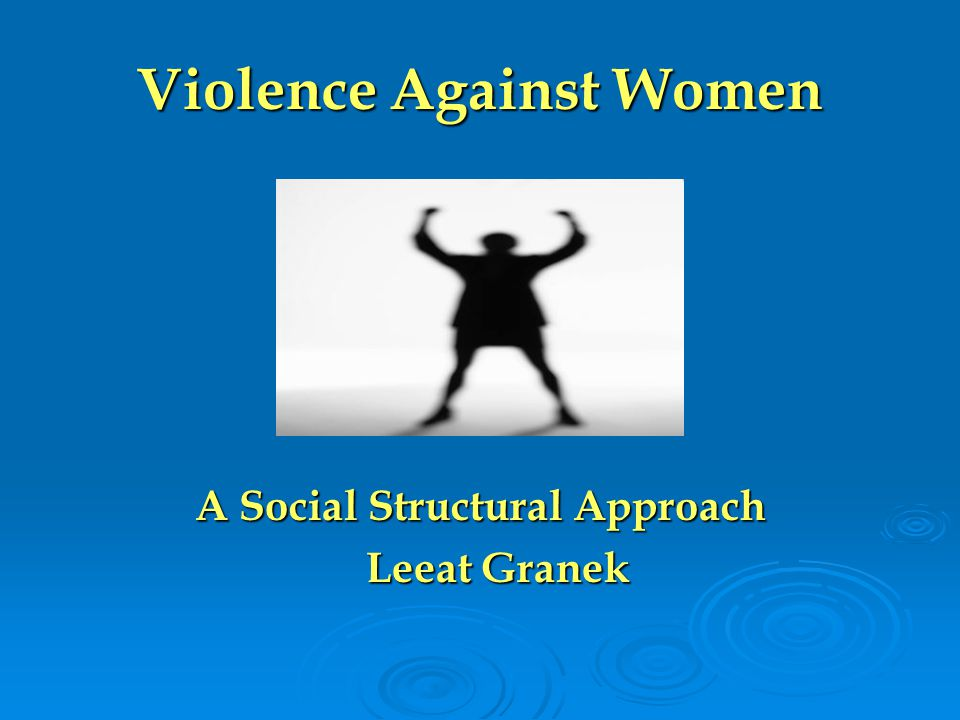 Violence Against Women A Social Structural Approach Leeat Granek