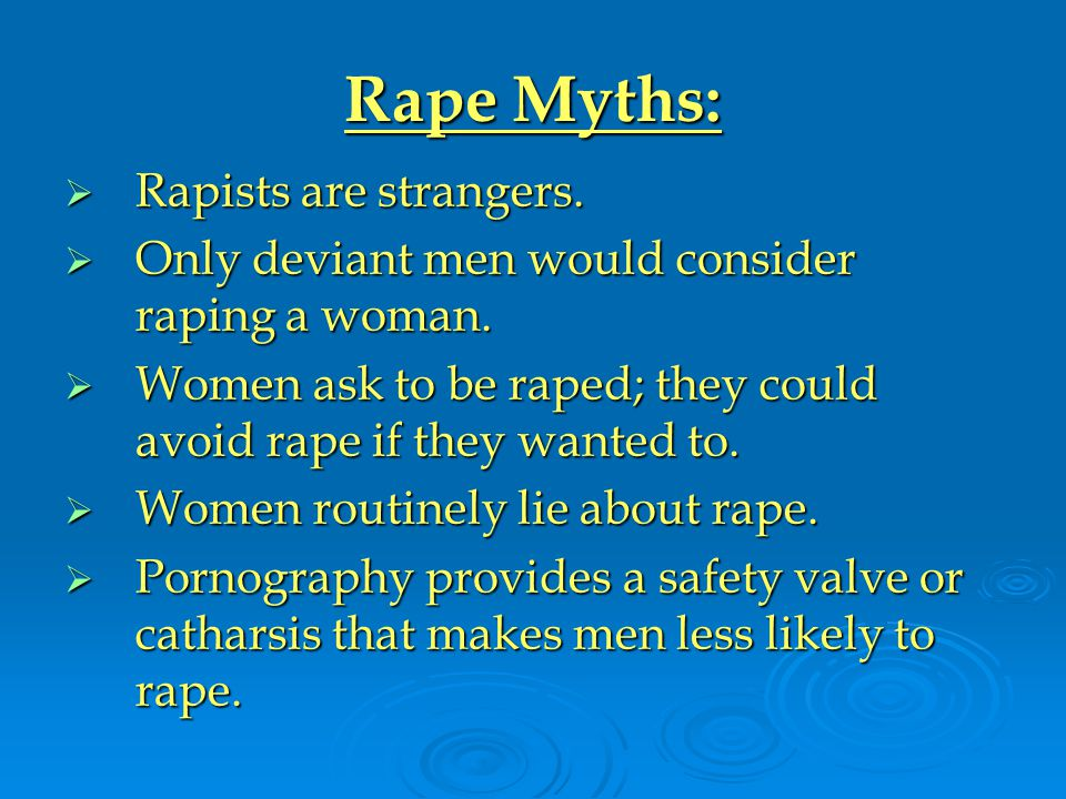 Rape Myths:  Rapists are strangers.  Only deviant men would consider raping a woman.