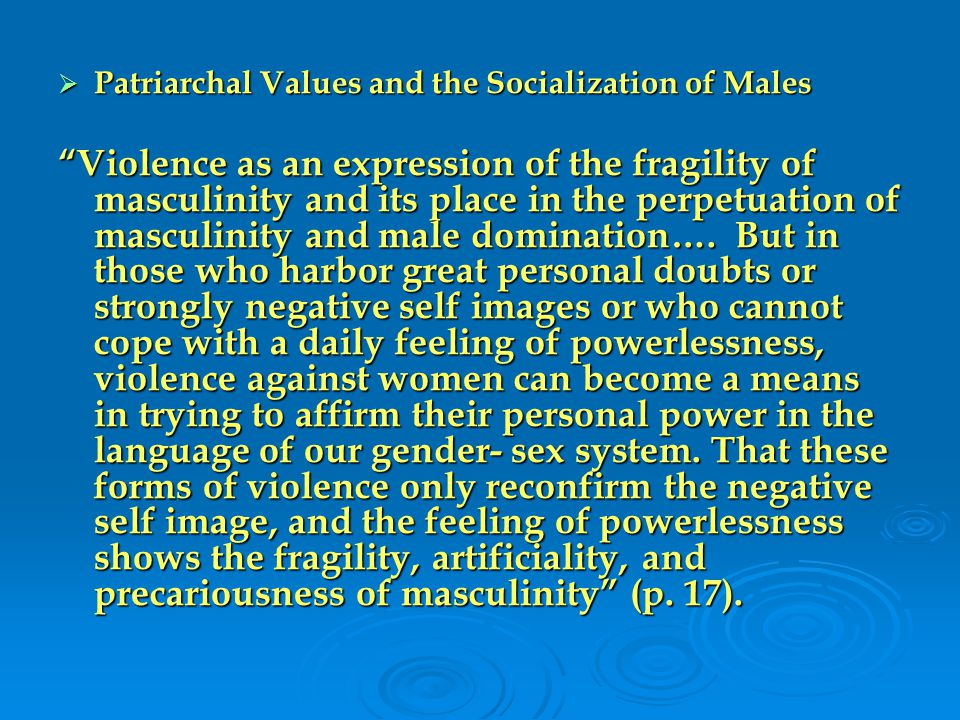  Patriarchal Values and the Socialization of Males Violence as an expression of the fragility of masculinity and its place in the perpetuation of masculinity and male domination….