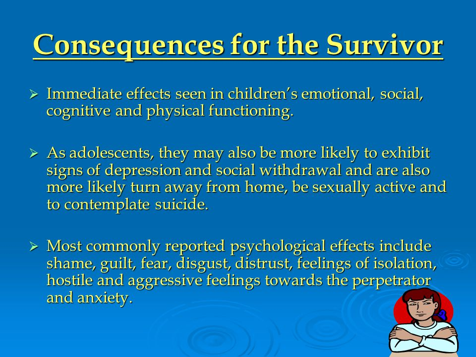 Consequences for the Survivor  Immediate effects seen in children's emotional, social, cognitive and physical functioning.