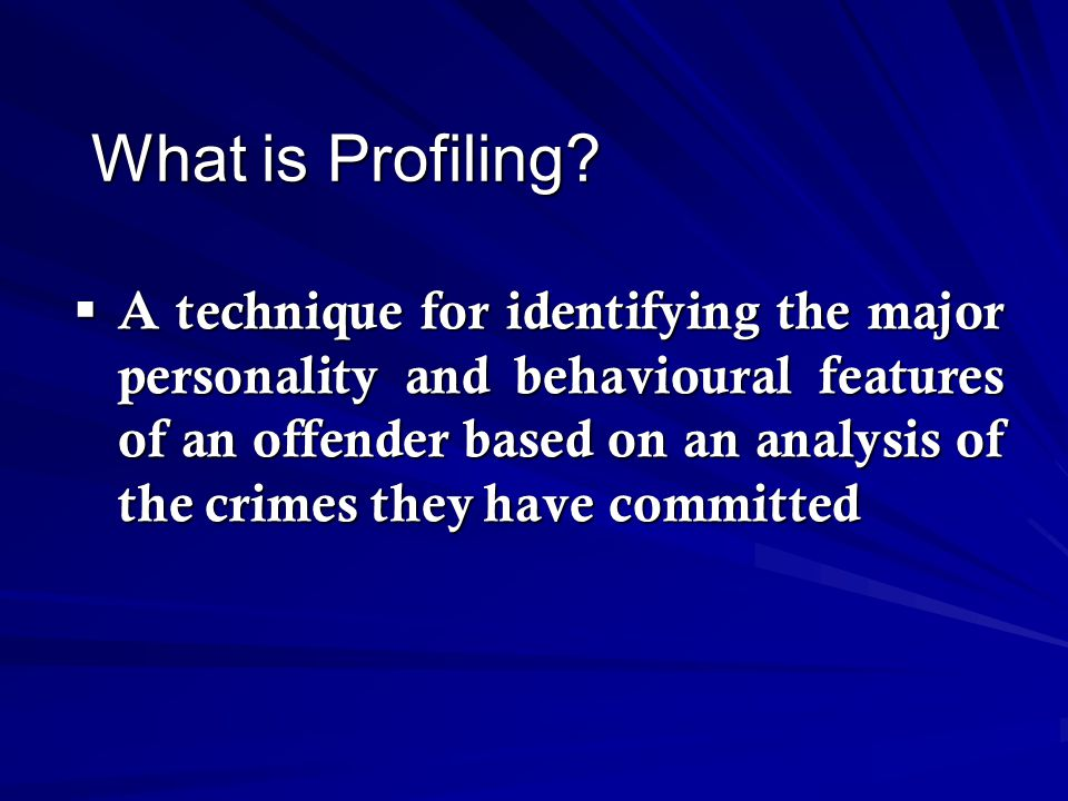 Goals of Profiling 1.Suspect prioritization 2.New lines of enquiry 3.Interview strategies 4.Predict dangerousness 5.Flush out offender