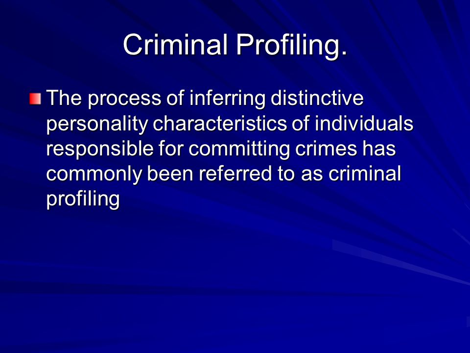 Criminal Profiling A profile generalised from behavioral and demographic characteristics shared by other criminals.