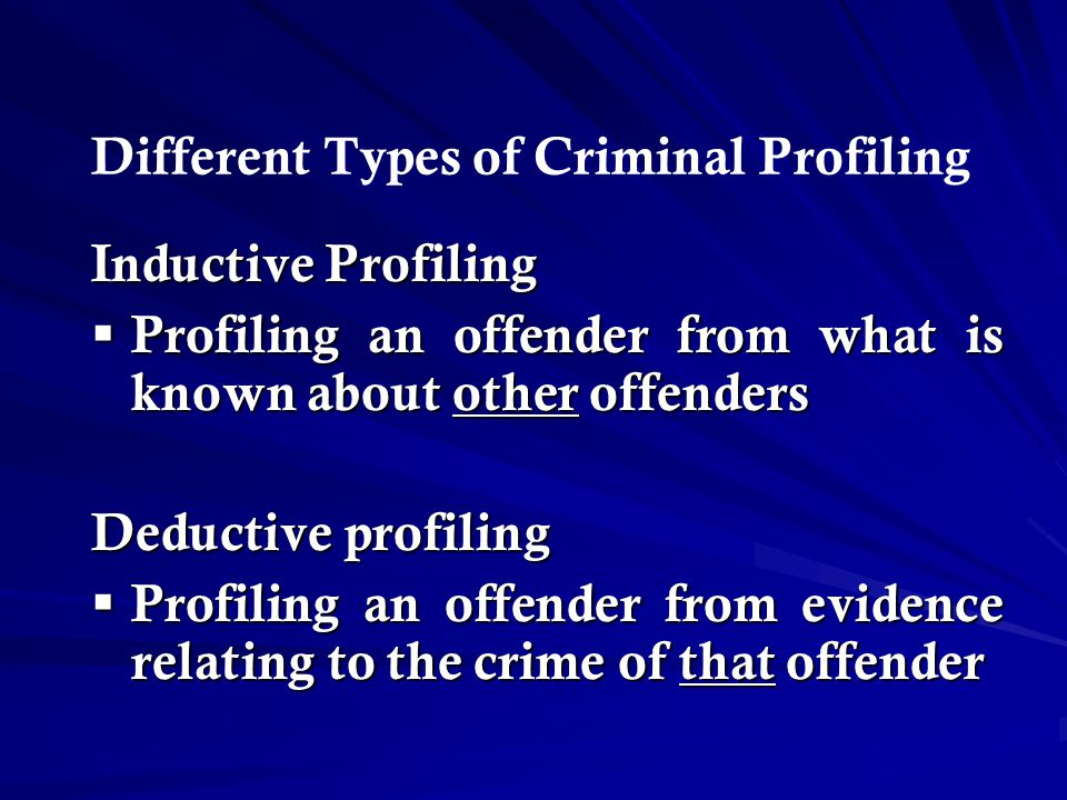 THE ORGANIZED/DISORGANIZED OFFENDER Stage 4: Developing the criminal profile, a process which addresses the type of person who committed the crime and that individual s behavioral organization in relation to the crime, including background information, physical characteristics, habits, beliefs, values, pre- offense behavior leading to the crime and post- offense behavior