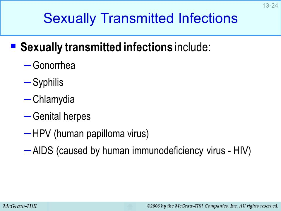 McGraw-Hill ©2006 by the McGraw-Hill Companies, Inc. All rights reserved. 13-24 Sexually Transmitted Infections  Sexually transmitted infections incl