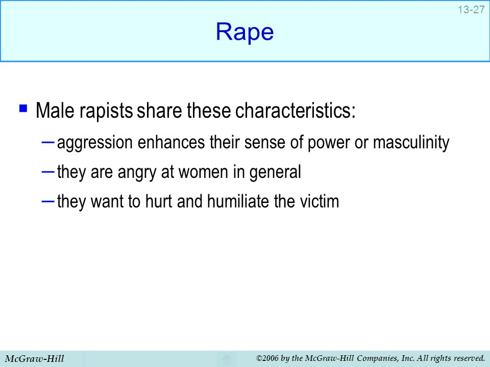McGraw-Hill ©2006 by the McGraw-Hill Companies, Inc. All rights reserved. 13-27 Rape  Male rapists share these characteristics: – aggression enhances
