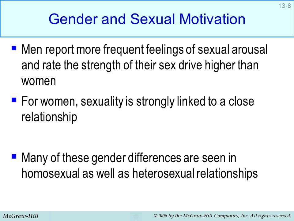 McGraw-Hill ©2006 by the McGraw-Hill Companies, Inc. All rights reserved. 13-8 Gender and Sexual Motivation  Men report more frequent feelings of sex