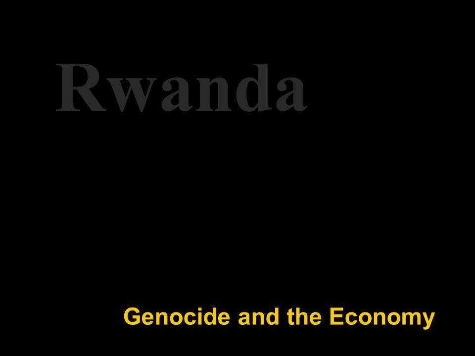 Genocide and the Economy Rwanda