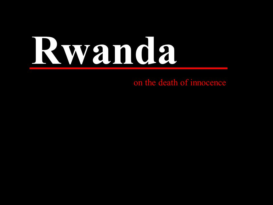 Rwanda on the death of innocence