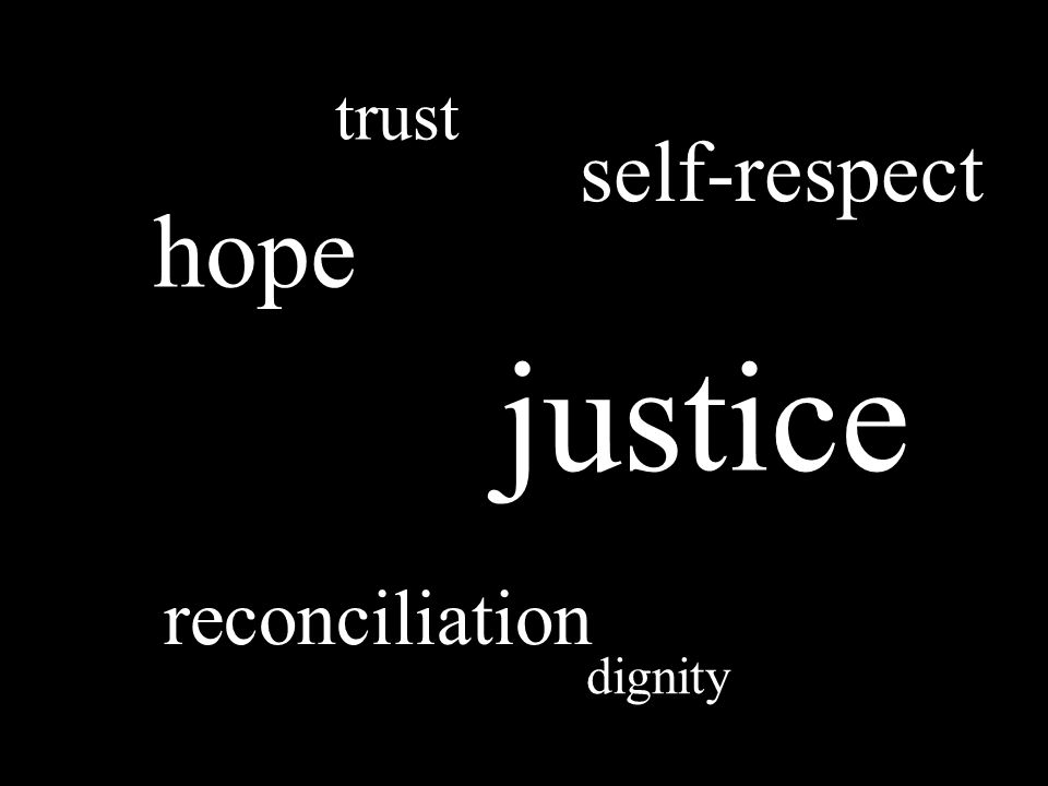 hope reconciliation justice dignity self-respect trust