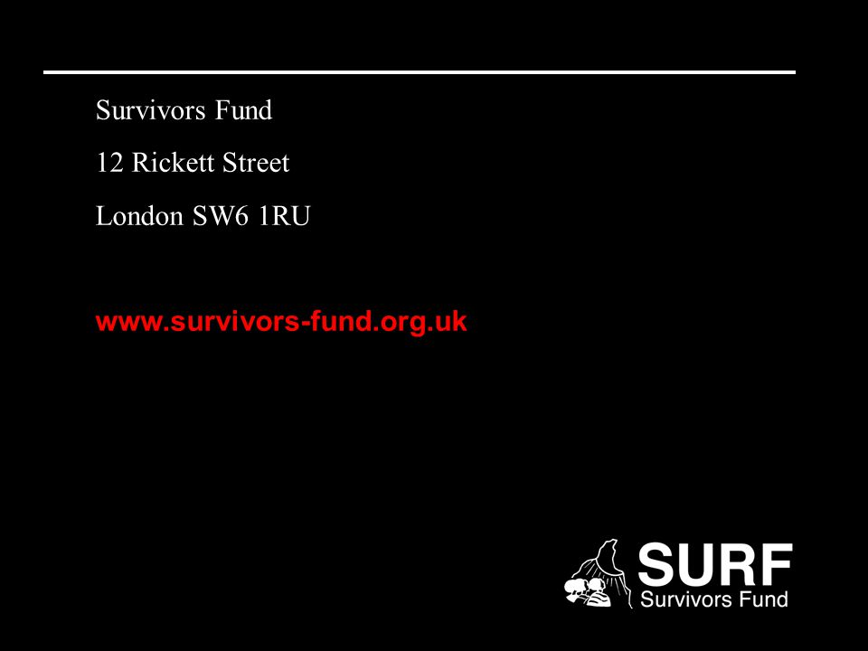 Survivors Fund 12 Rickett Street London SW6 1RU www.survivors-fund.org.uk