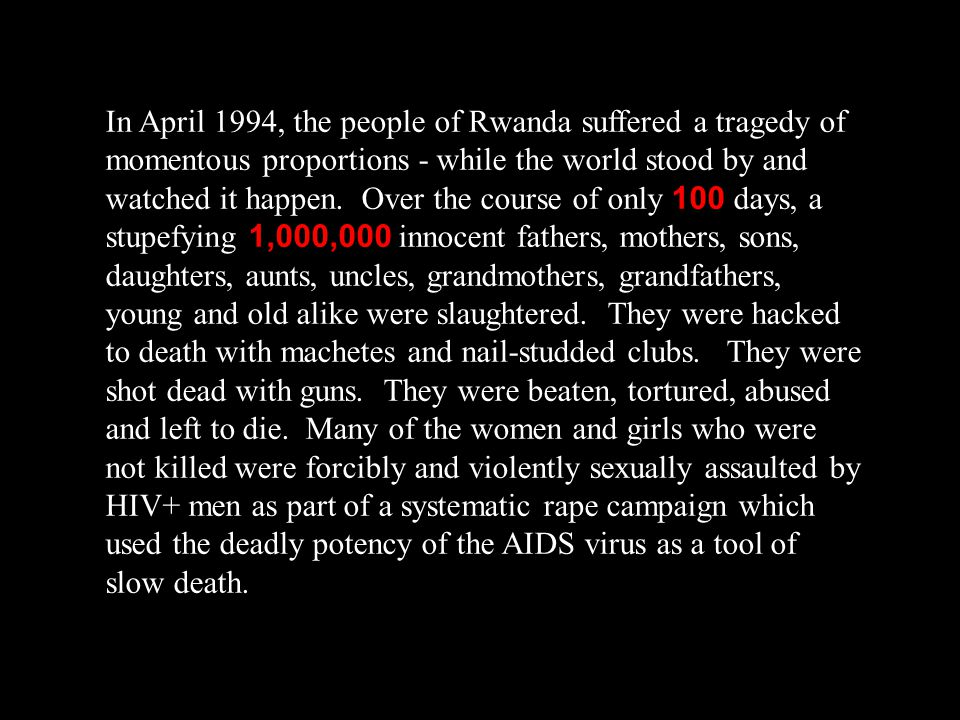 In April 1994, the people of Rwanda suffered a tragedy of momentous proportions - while the world stood by and watched it happen.