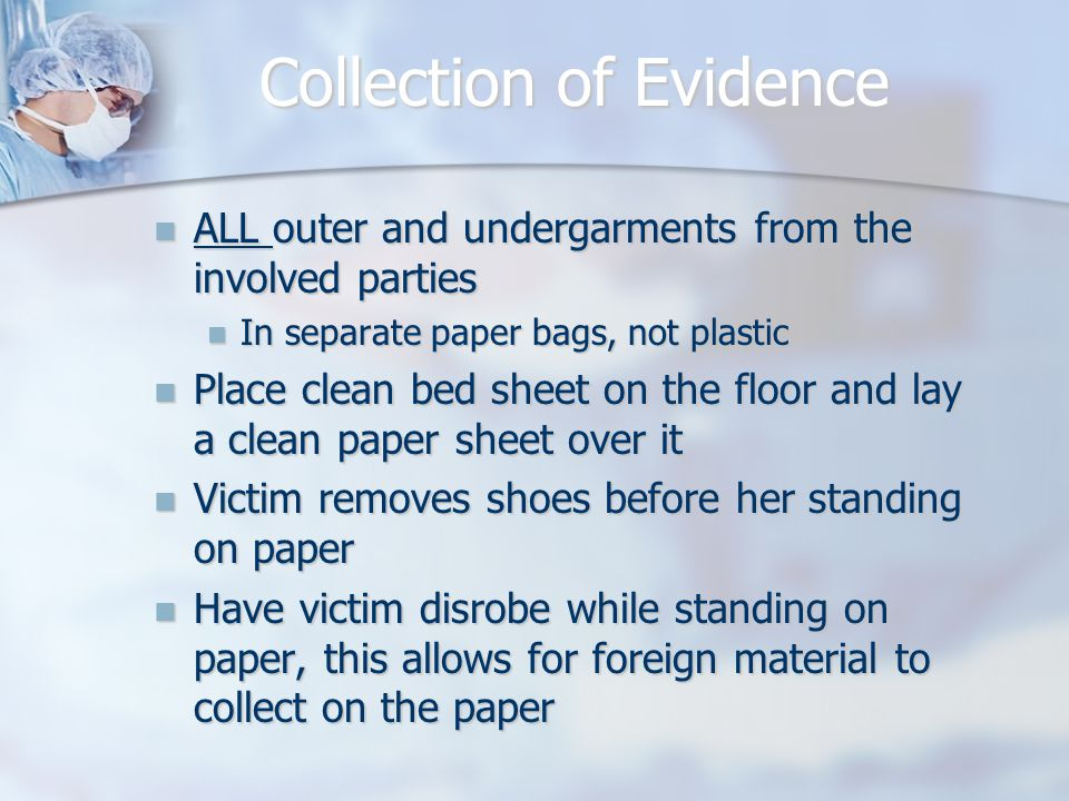 Collection of Evidence ALL outer and undergarments from the involved parties ALL outer and undergarments from the involved parties In separate paper b