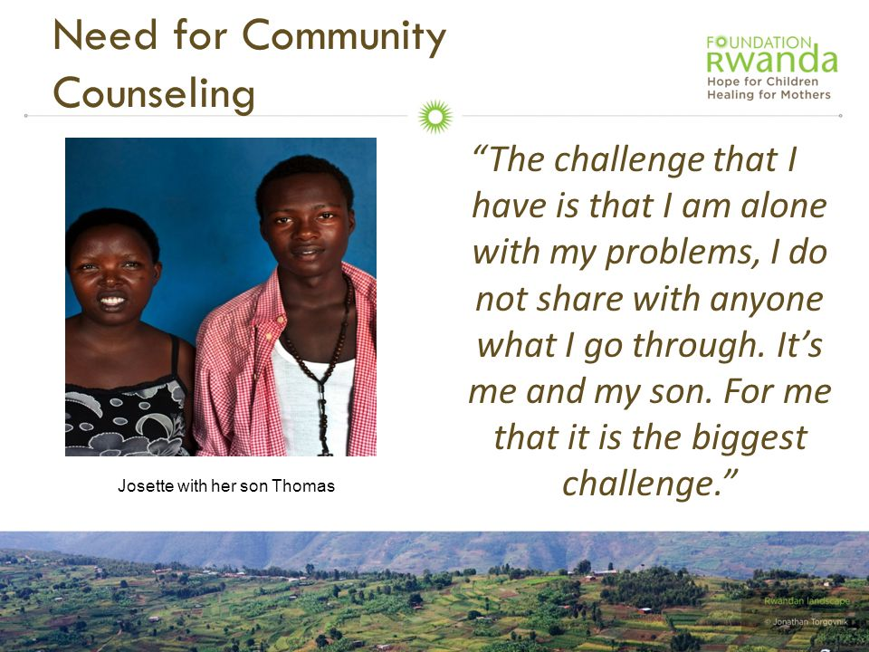 """Need for Community Counseling """"The challenge that I have is that I am alone with my problems, I do not share with anyone what I go through. It's me an"""