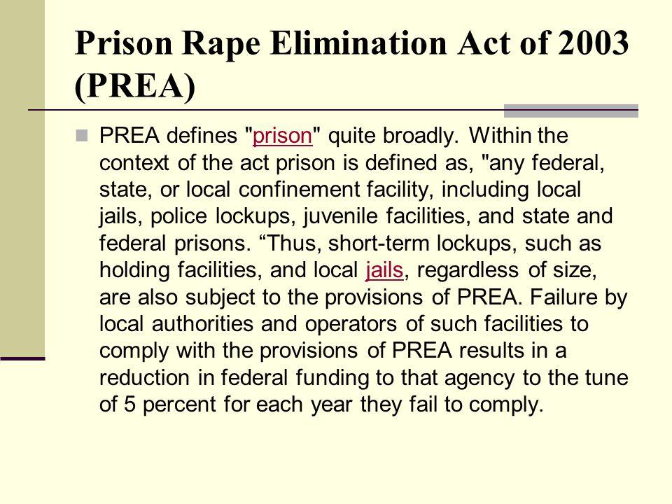 Prison Rape Elimination Act of 2003 (PREA) PREA defines prison quite broadly.