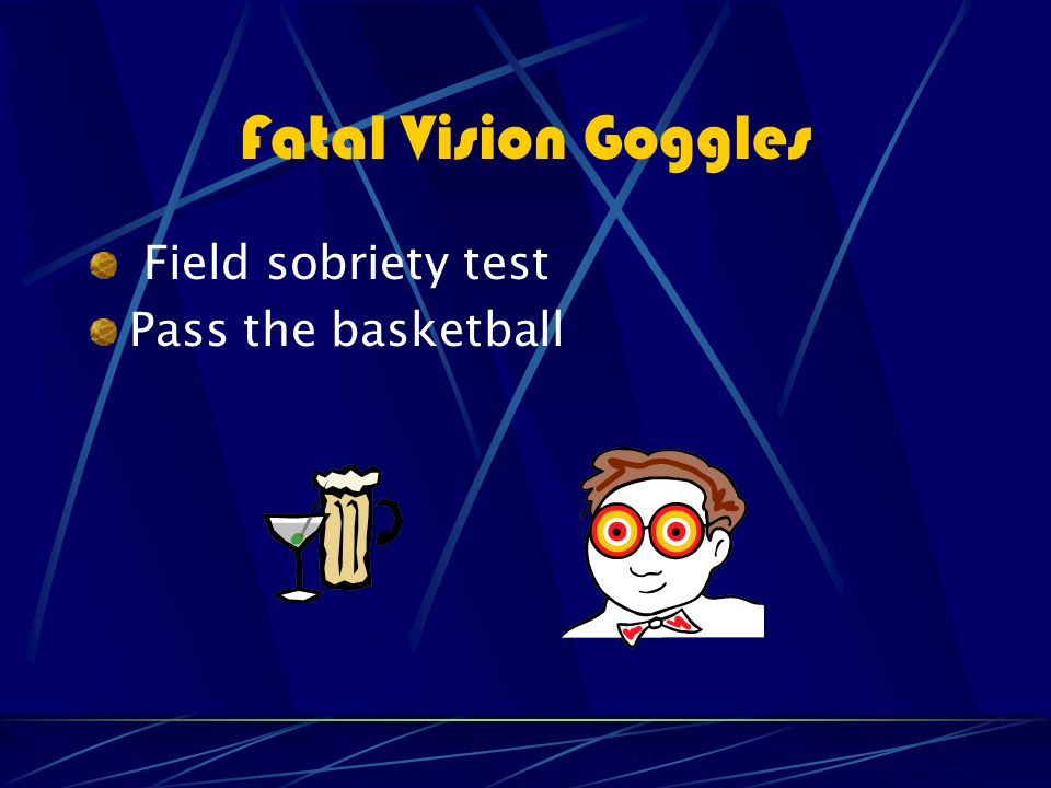 Fatal Vision Goggles Field sobriety test Pass the basketball