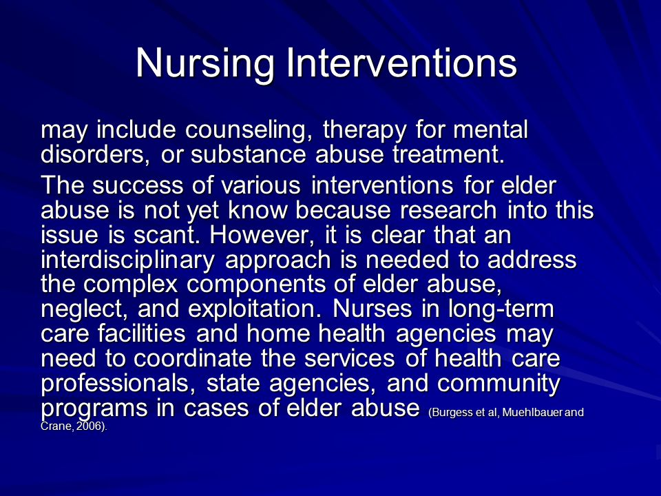 Nursing Assessment It is important to assess for elder abuse in families where an emotionally ill person is financially dependent on aging parents.