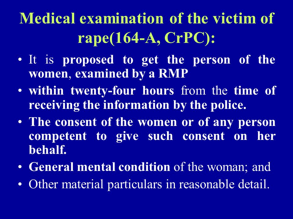 Medical examination of the victim of rape(164-A, CrPC): It is proposed to get the person of the women, examined by a RMP within twenty-four hours from