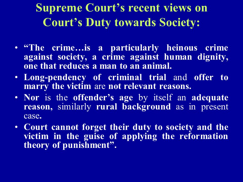 "Supreme Court's recent views on Court's Duty towards Society: ""The crime…is a particularly heinous crime against society, a crime against human dignit"