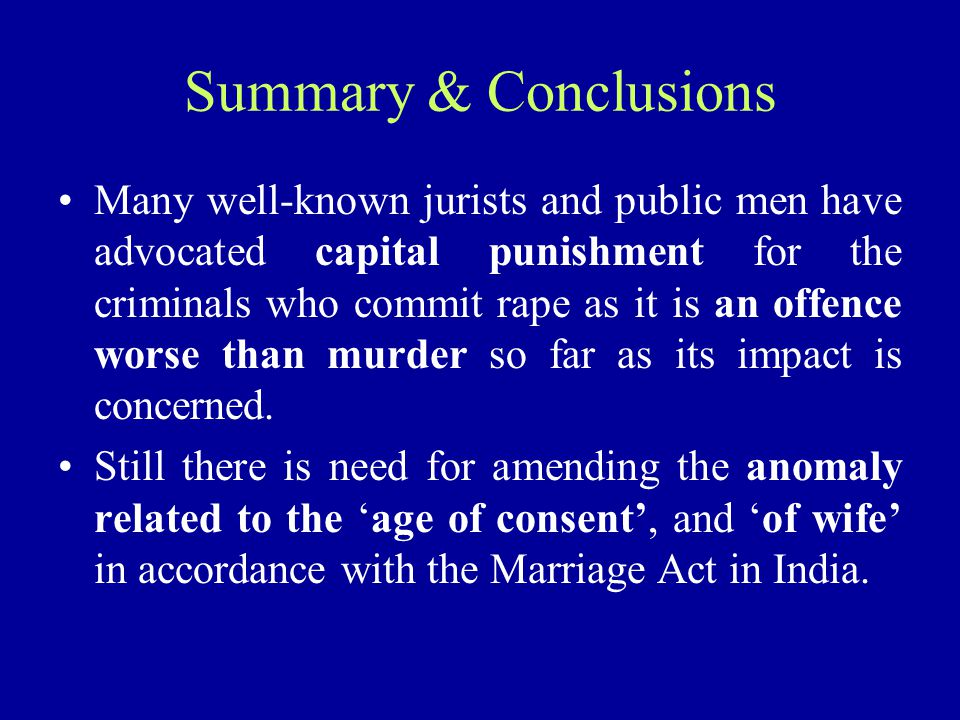 Summary & Conclusions Many well-known jurists and public men have advocated capital punishment for the criminals who commit rape as it is an offence w
