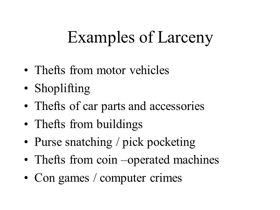 Examples of Larceny Thefts from motor vehicles Shoplifting Thefts of car parts and accessories Thefts from buildings Purse snatching / pick pocketing