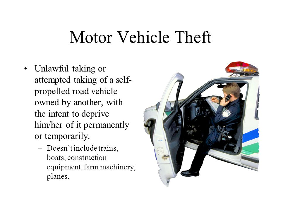 Motor Vehicle Theft Unlawful taking or attempted taking of a self- propelled road vehicle owned by another, with the intent to deprive him/her of it p